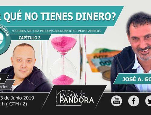 ¿Por qué no tienes Dinero? (Capitulo 3º José Antonio González Calderón en La Caja de Pandora)